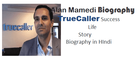 TrueCaller CEO Alan Mamedi Biography Jivan Parichay in Hindi