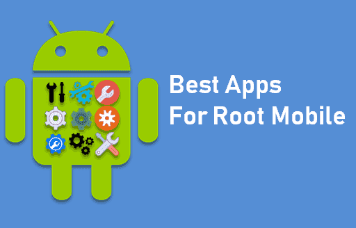 Root Mobile के लिए Apps Download [12 Best App]